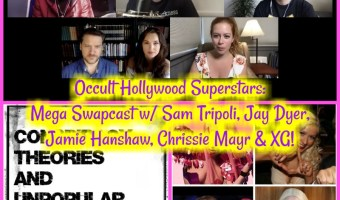Occult Hollywood Superstars: Mega Swapcast w/ Sam Tripoli, Jay Dyer, Jamie Hanshaw, Chrissie Mayr & XG!