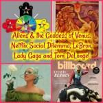 Aliens & the Goddess of Venus: Netflix Social Dilemma, LeBron, Lady Gaga and Tom DeLonge!