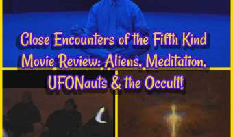 Close Encounters of the Fifth Kind Movie Review: Aliens, Meditation, UFONauts & the Occult!