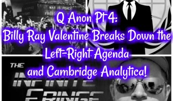 Q Anon Pt 4: Billy Ray Valentine Breaks Down the Left-Right Agenda and Cambridge Analytica!