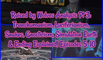 Raised by Wolves Analysis Pt 3: Transhumanism, Luciferianism, Snakes, Gnosticism, Simulation Earth & Ending Explained! E5-10
