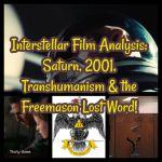 Interstellar Film Analysis: Saturn, 2001, Transhumanism & the Freemason Lost Word!
