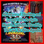 Adventures of Sharkboy and Lavagirl Film Analysis: Magick, Kabbalah, Blavatsky, Tibet and the Alien Agenda!