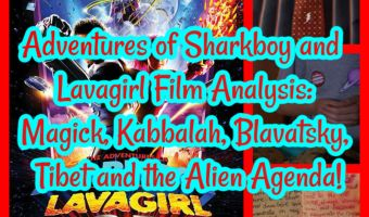 Adventures of Sharkboy and Lavagirl Film Analysis: Magick, Kabbalah, Blavatsky, Tibet and the Alien Agenda!