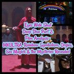 Eyes Wide Shut Deep Dive Part 2: Film Analysis- MKULTRA, Rainbow Symbolism, Orgies, Sex Magick & the Mysteries Revealed