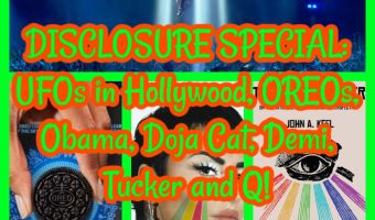 DISCLOSURE SPECIAL: UFOs in Hollywood, OREOs, Obama, Doja Cat, Demi, Tucker and Q!
