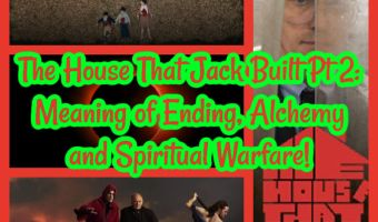 *HALF* The House That Jack Built Pt 2: Meaning of Ending, Alchemy and Spiritual Warfare!