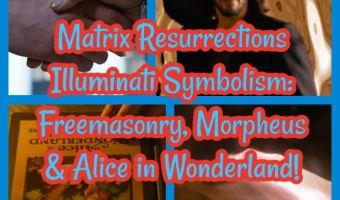 Matrix Resurrections Illuminati Symbolism: Freemasonry, Morpheus & Alice in Wonderland!