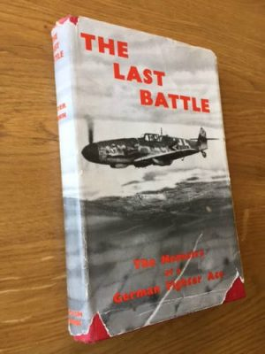 The Last Battle, Memoirs of a German Fighter Ace