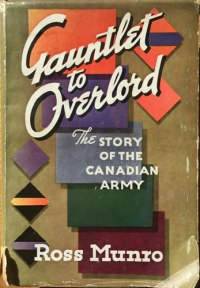 Gauntlet to Overlord the Story of the Canadian Army