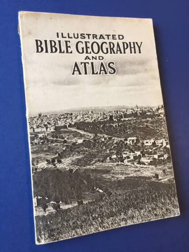 Illustrated Bible Geography and Atlas
