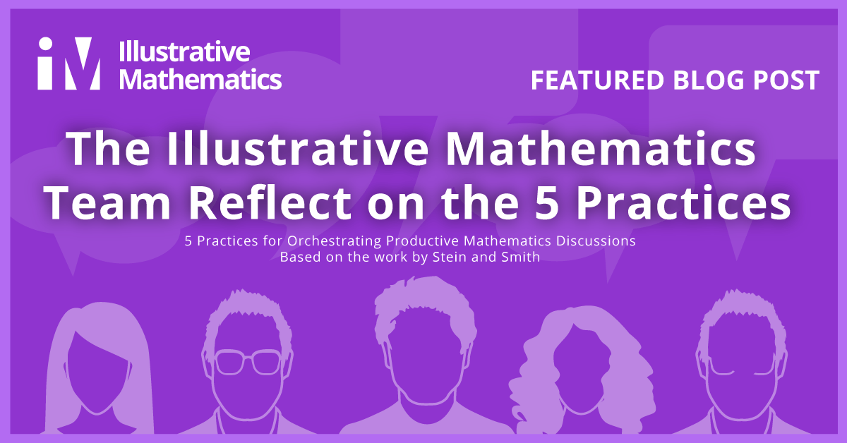 The Illustrative Mathematics Team Reflect on the 5 Practices
