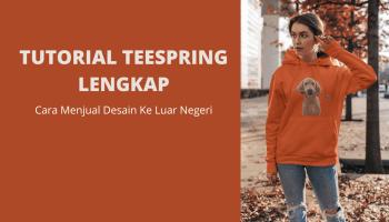 tutorial teespring lengkap dan belajar desain