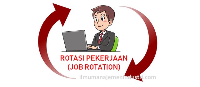 pengertian rotasi pekerjaan (job rotation) dan tujuan rotasi pekerjaan