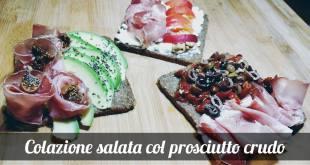 Colazione salata col prosciutto crudo: 3 gustose idee