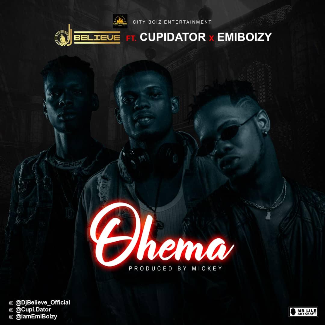 DJ believe – Ohema Ft Cupidator & Emiboizy
