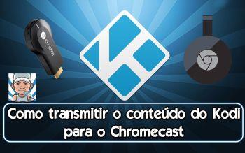 Como transmitir o conteúdo do Kodi para o ChromeCast – Novo método