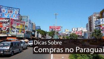 Como comprar no Paraguai: Algumas coisas que você precisa saber