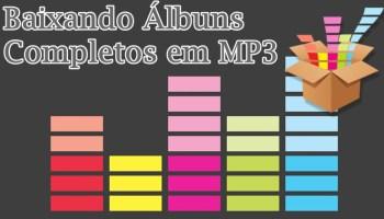 Tutorial: Baixando Álbuns Completos em MP3