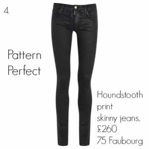 Houndstooth print skinny jeans, £260 75 Faubourg