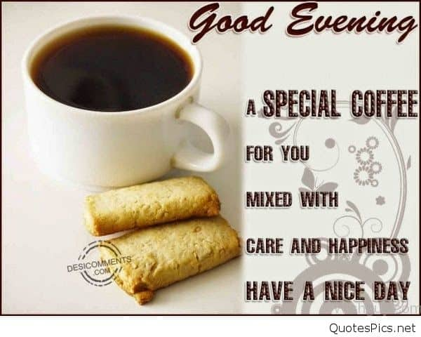 Good evening a special coffee for you love