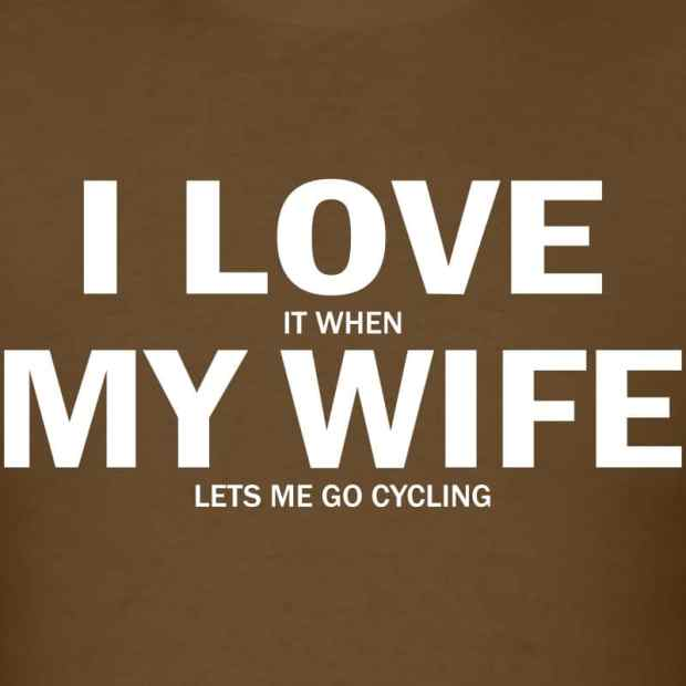 I love it when my wife lets me go cycling t shirts men s t shirt