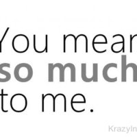 50 best you mean so much to me quotes sayings ilove messages
