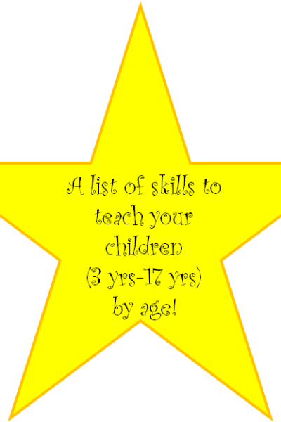 A list of skills to teach your children (3 yrs-17 yrs) by age!