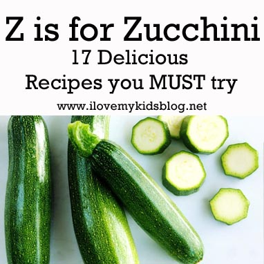 Z is for Zucchini: 17 Delicious Zucchini Recipes you MUST Try