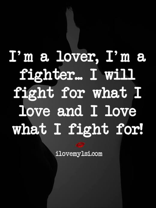 I will fight for what I love and I love what I fight for!