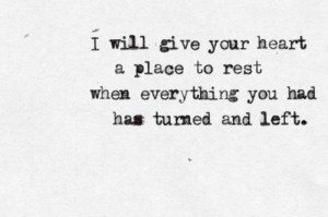 I will give your heart a place to rest.