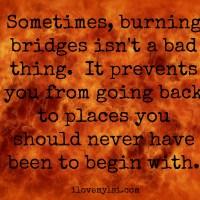 Burning bridges.