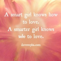 A smart girl knows how to love.
