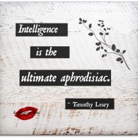 Intelligence is the ultimate aphrodisiac.