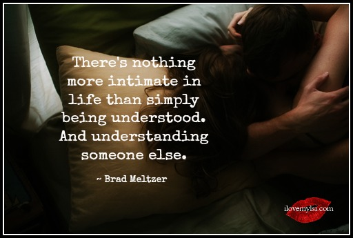 There's nothing more intimate in life than simply being understood.