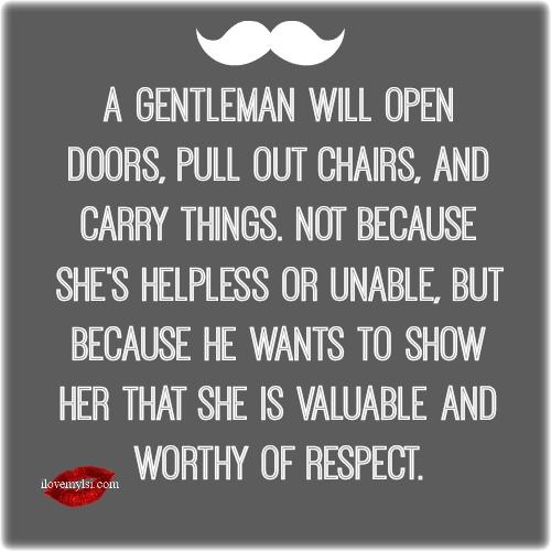 A gentleman will open doors.