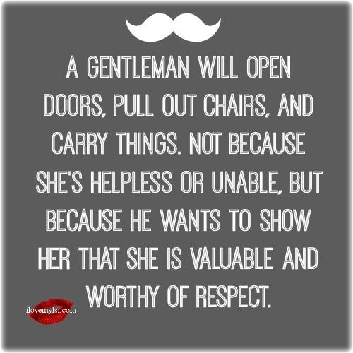 A gentleman will open doors.