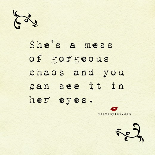 she's a mess of gorgeous chaos