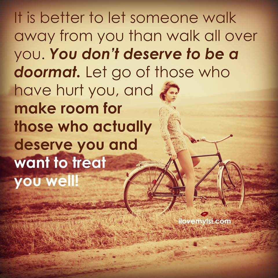 It Is Better To Let Someone Walk Away From You Than Walk