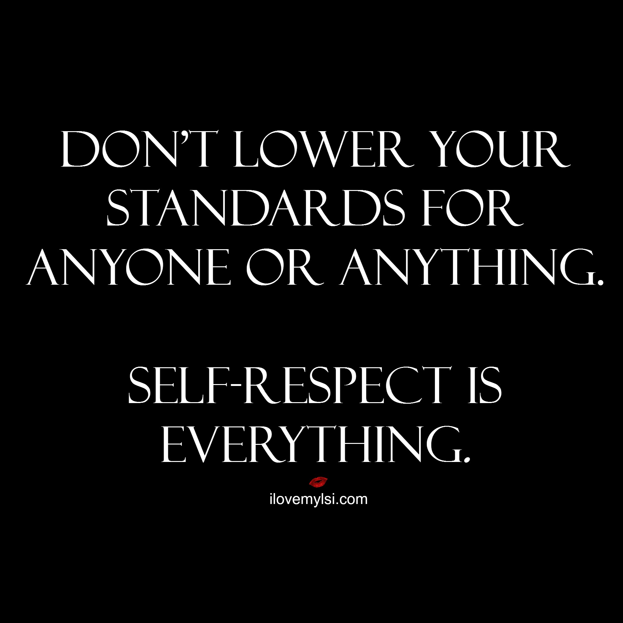 self respect The knowledge of one's own worth, valuing one's self pride if you have no self-respect you can't respect others, because what value would you offer.