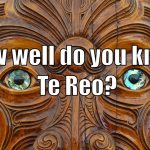 How well do you know your Te Reo?