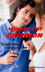 Moment of Decision; The Battle Between Father, Love And Career