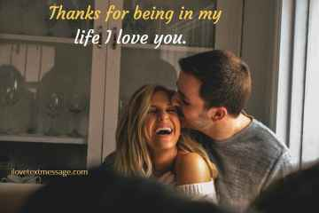 Thanks For Being In My Life I Love You