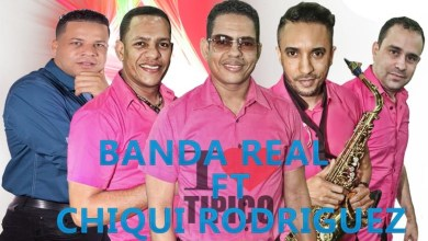 Banda Real Ft Chiqui Rodriguez 1