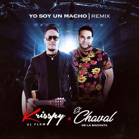 Krisspy Ft El Chaval De La Bachata - Yo Soy un Macho (Remix), Krisspy Ft El Chaval De La Bachata – Yo Soy un Macho (Remix)