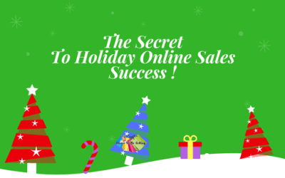 The Secret To Holiday Online Sales Success!