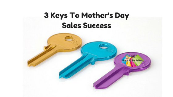 3 Keys To Mother's Day Sales Success