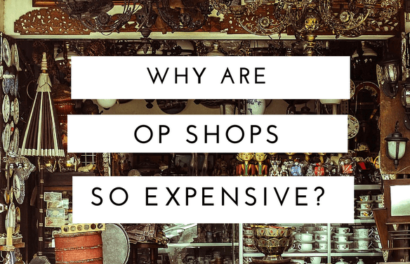 Why are Op Shops becoming so expensive?