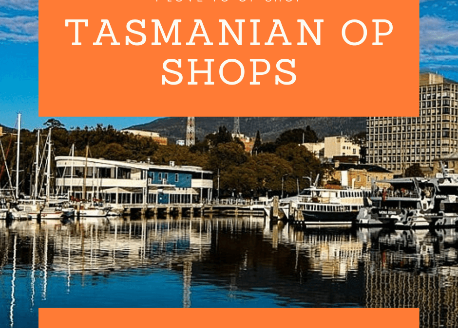 Tasmanian Op Shops, Vintage, Secondhand and Antiques