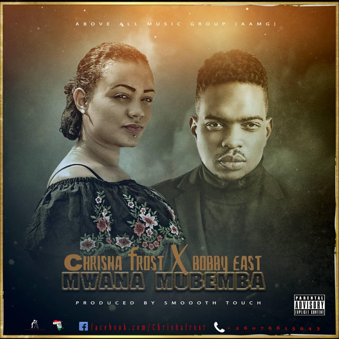 Chrisha Frost Ft. Bobby East – Mwana Mubemba (Prod. Smooth Touch)